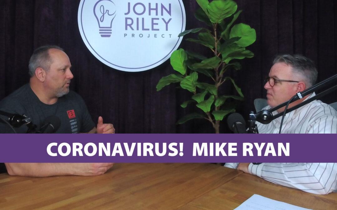 Coronavirus, Mike Ryan, John Riley Project, JRP0119