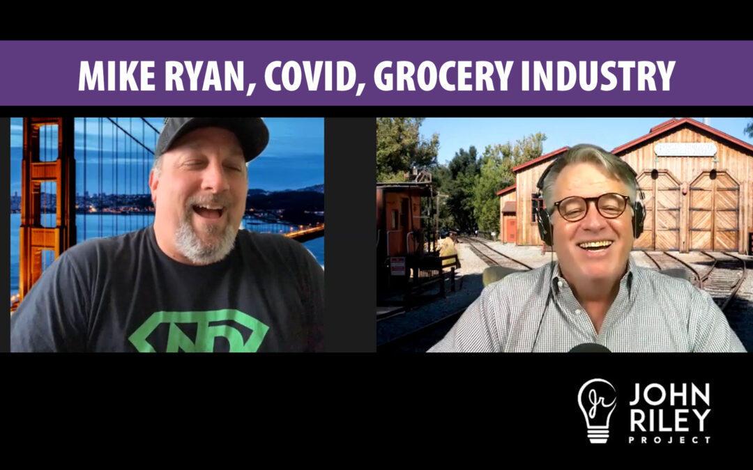 Mike Ryan, Grocery Industry, COVID, John Riley Project, JRP0129