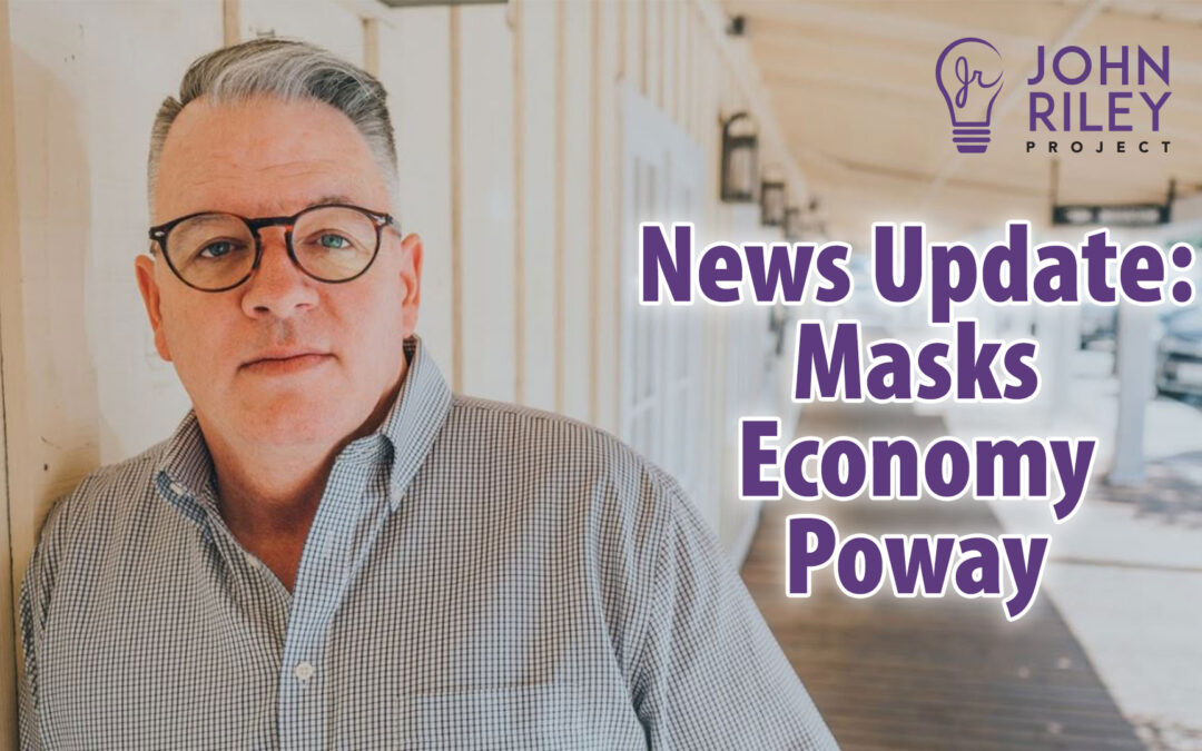 News update, Poway, Masks, Economy, John Riley Project, JRP0146