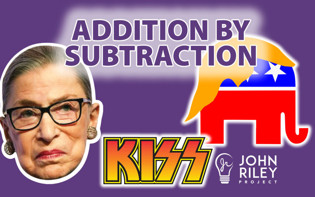 RBG, Ruth Bader Ginsburg, GOP, SCOTUS, Addition by Subtraction, John Riley Project, JRP0165