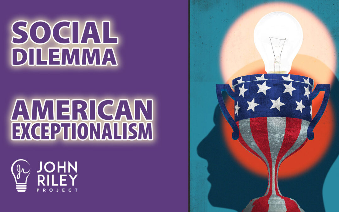 social dilemma, american exceptionalism, john riley project, jrp0166