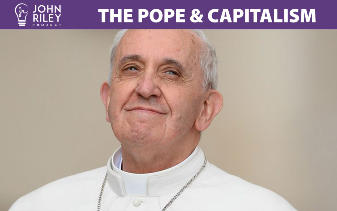 The Pope, Pope Francis, Capitalism, John Riley Project,JRP0172