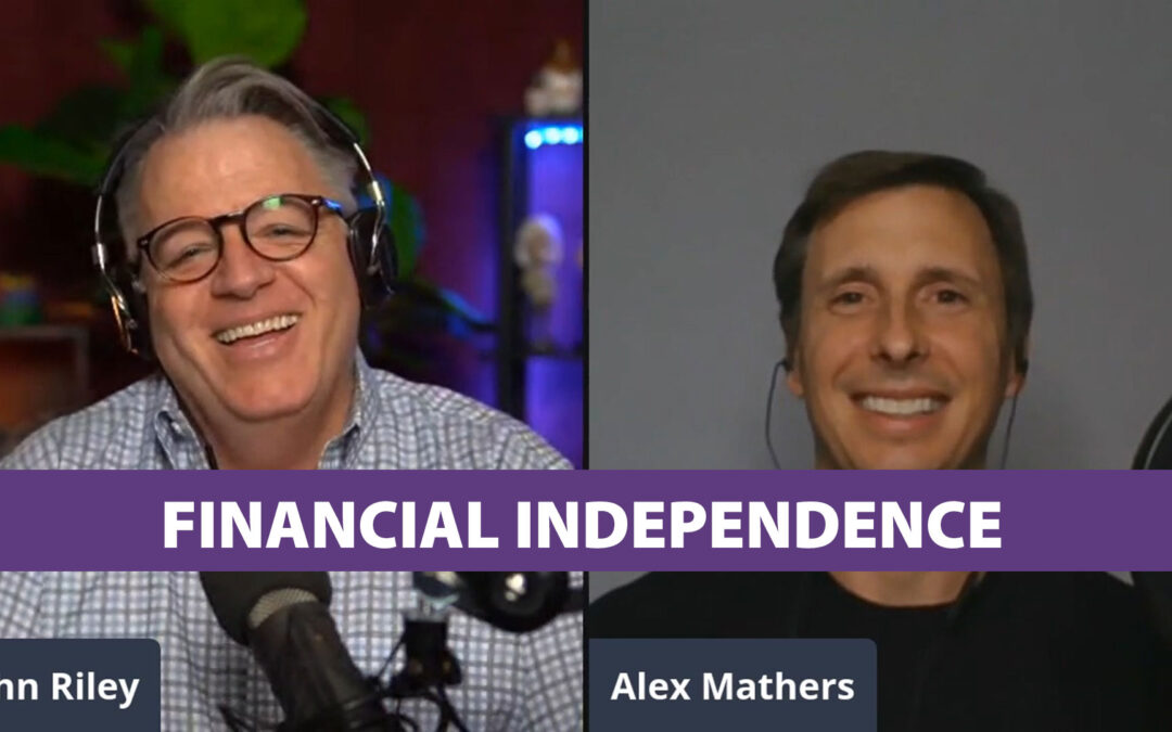 financial independence, right mind set, alex mathers, john riley project, jrp1082