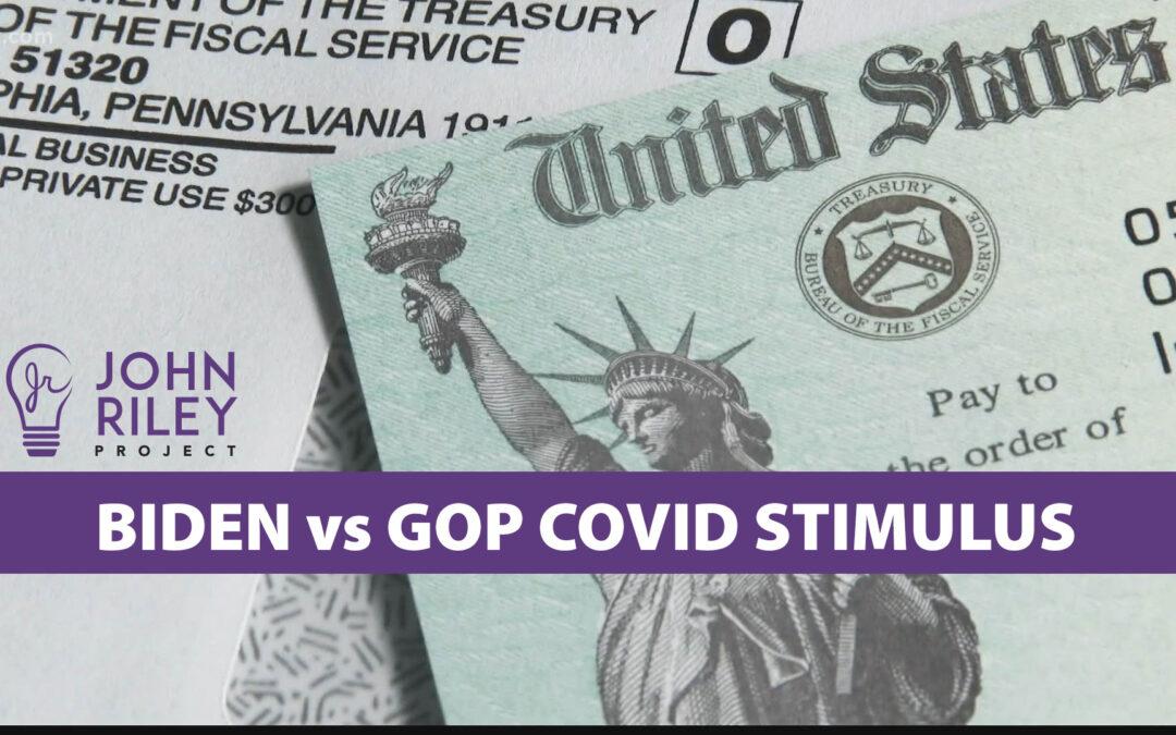 COVID, stimulus, Biden vs GOP, John Riley Project, JRP0197