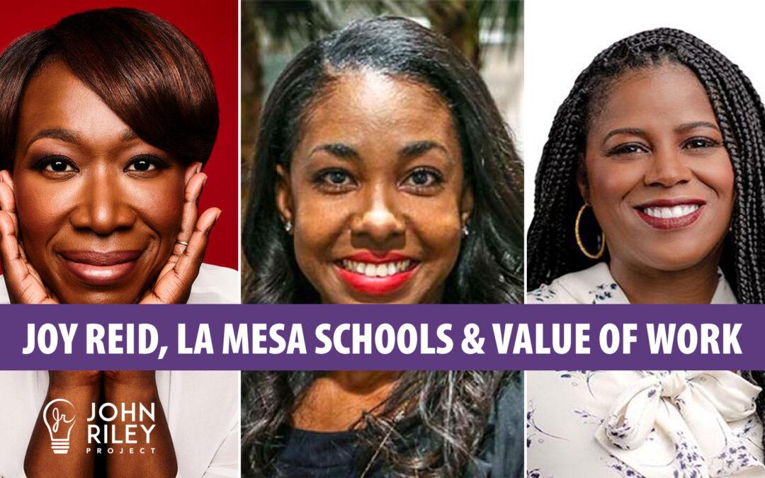 Joy Reid, La Mesa Schools, Chardá Bell-Fontenot, Value of Work, John Riley Project, JRP0209