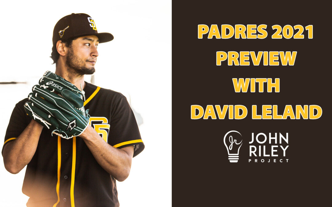 san diego padres, david leland, 2021 preview, john riley project, JRP0217