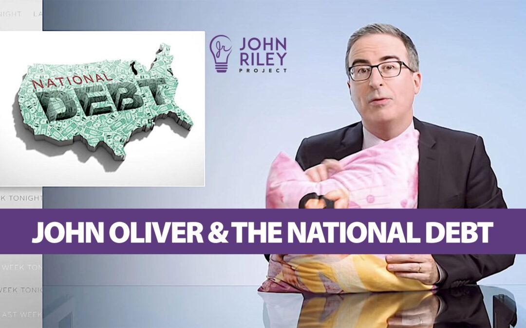 john oliver, national debt, john riley project, jrp0220