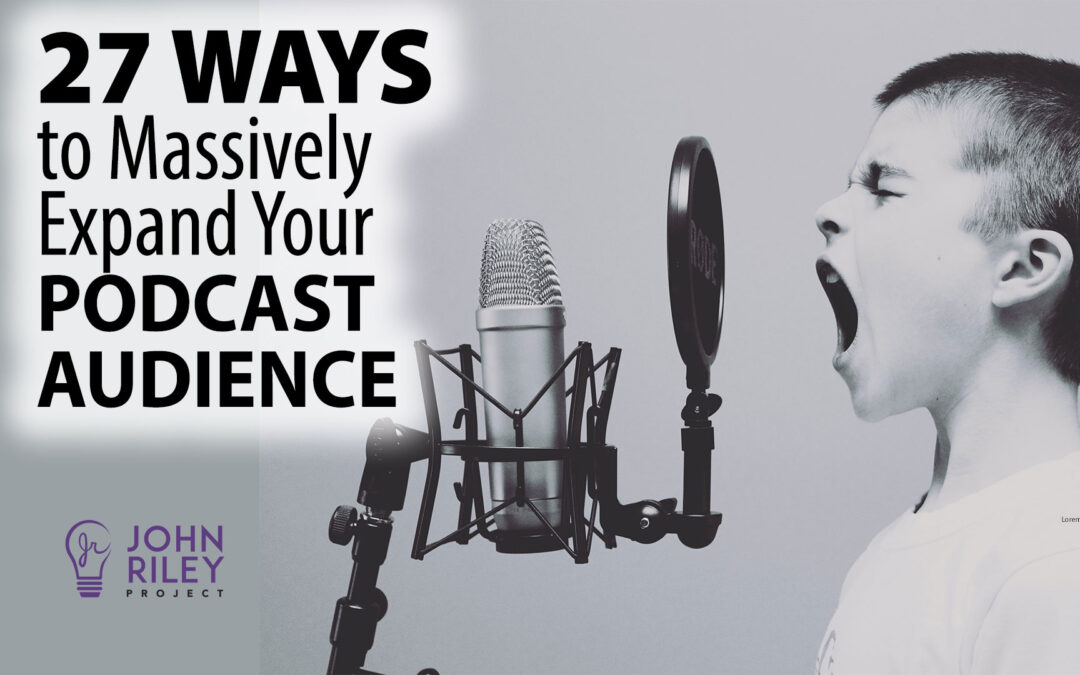podcast marketing, build audience, john riley project