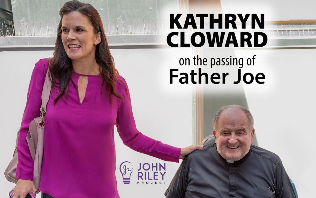 father joe, passing of father joe, Kathryn Cloward, Hustler Priest, John Riley Project, JRP0247