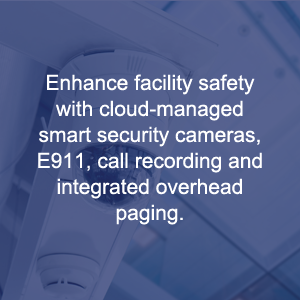 Enhance Facility Safety With Cloud-managed Smart Security Cameras, E911, Call Recording And Integrated Overhead Paging.