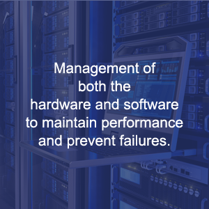 Management Of Both The Hardware And Software To Maintain Performance And Prevent Failures.