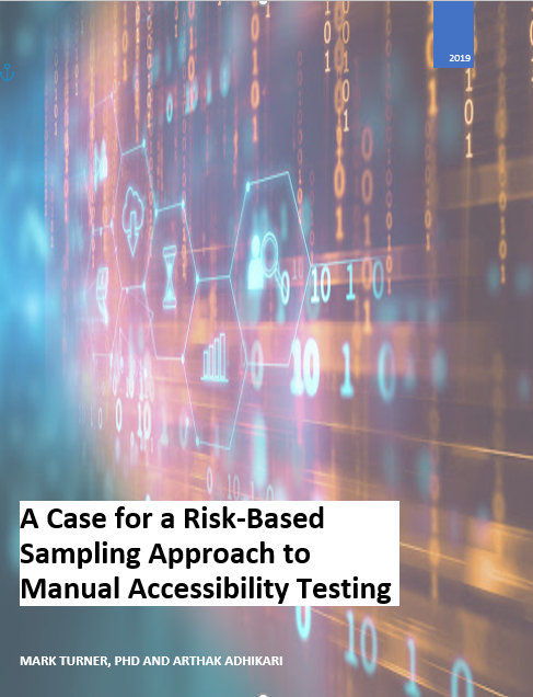 A Case for a Risk-Based Sampling Approach to Manual Accessibility Testing; MARK TURNER, PHD AND ARTHAK ADHIKARI