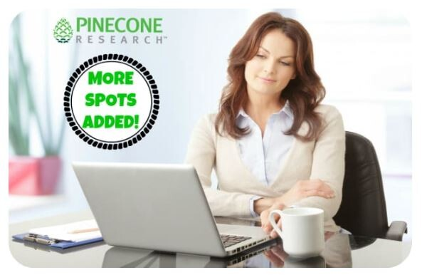 Pinecone Research: More Spots Available!! GO NOW! Get $3 Per Survey!