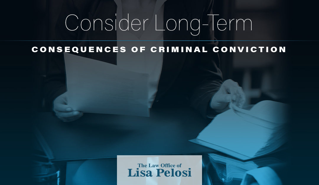Consider Long-Term Consequences of a Criminal Conviction