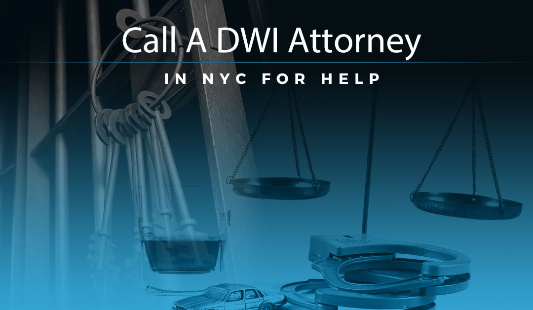 Call A DWI Attorney in NYC For Help