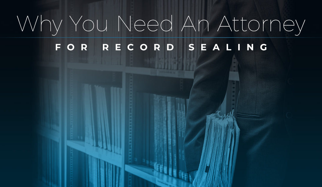 Why You Need an Attorney for Record Sealing