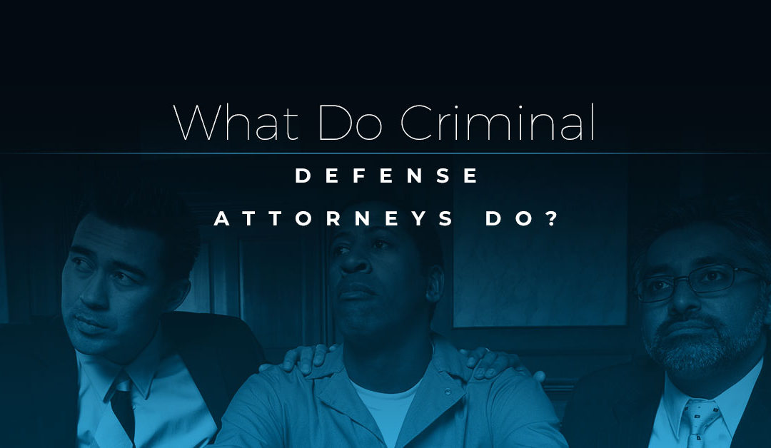 What Do Criminal Defense Attorneys Do?