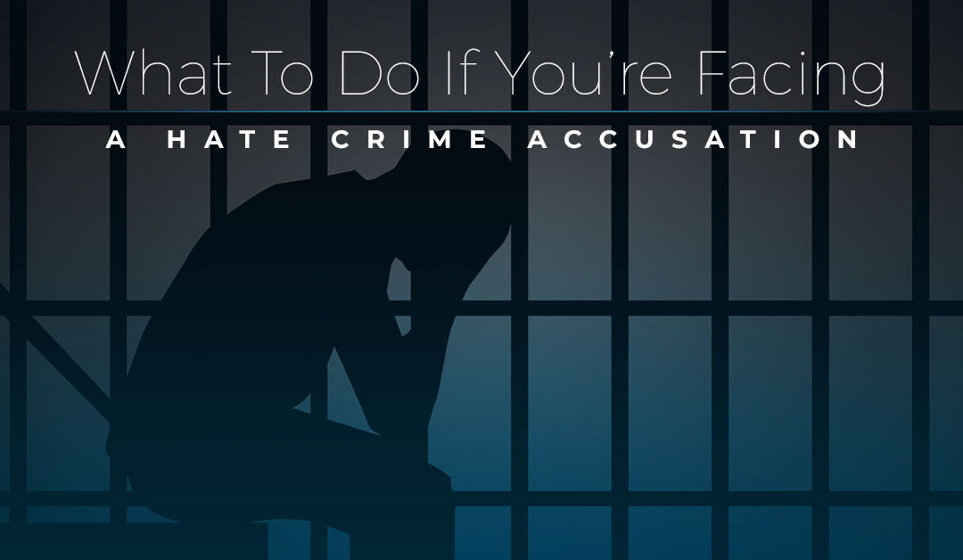 What To Do If You're Facing A Hate Crime Accusation