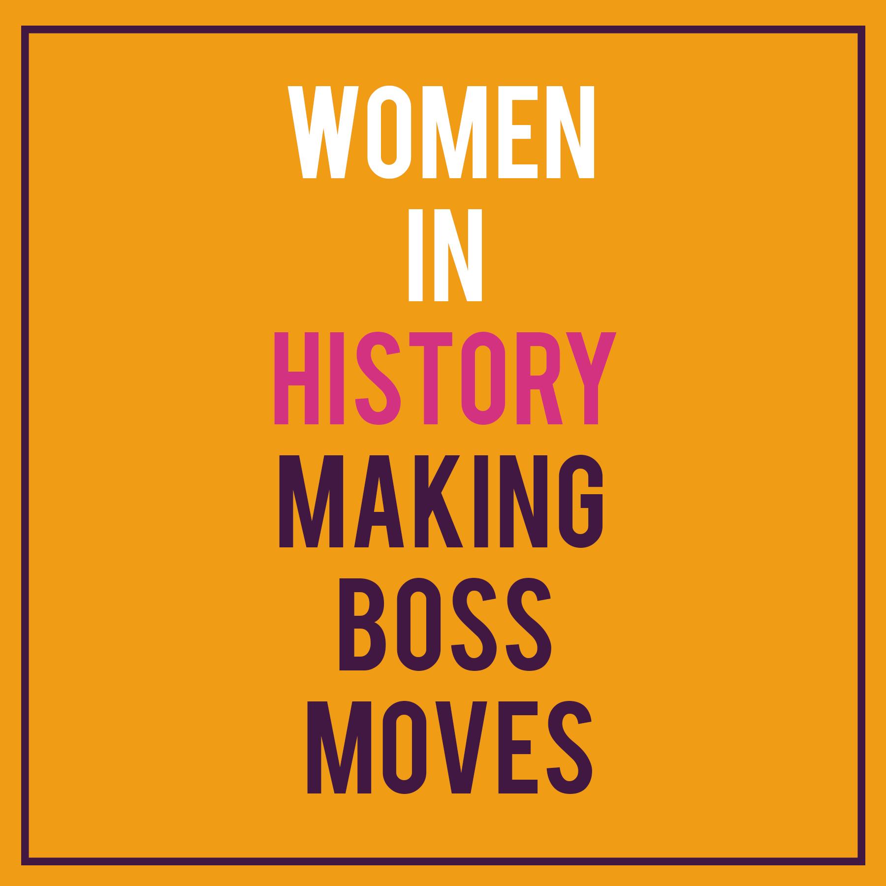 Women in History Making Boss Moves