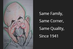 same family, same corner, same quality, since 1941