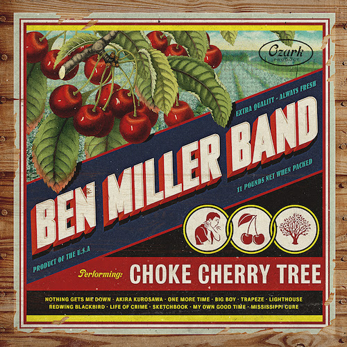 Ben Miller Band album cover for Choke Cherry Tree. Photo provided.