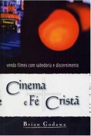 CINEMA E FÉ CRISTÃ – Vendo Filmes com Sabedoria e Discernimento