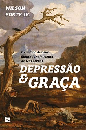 DEPRESSÃO E GRAÇA – O CUIDADO DE DEUS DIANTE DO SOFRIMENTO DE SEUS SERVOS