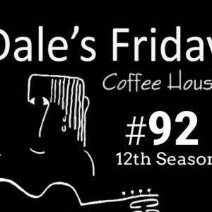 Dale's Friday Coffee House ~ #92