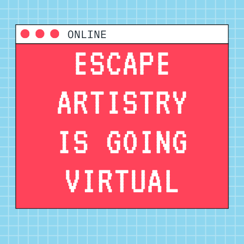 Escape Artistry Is Going Virtual