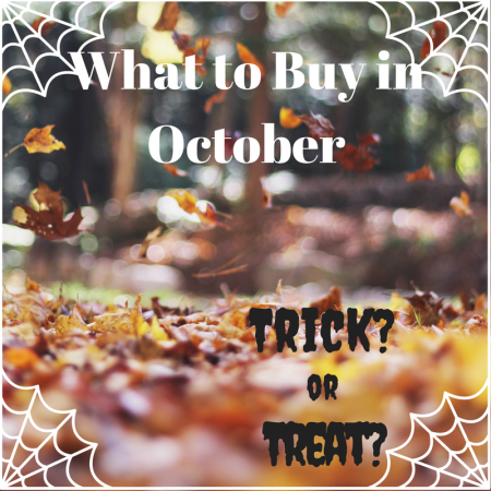 What to Buy In October: Trick? or Treat?