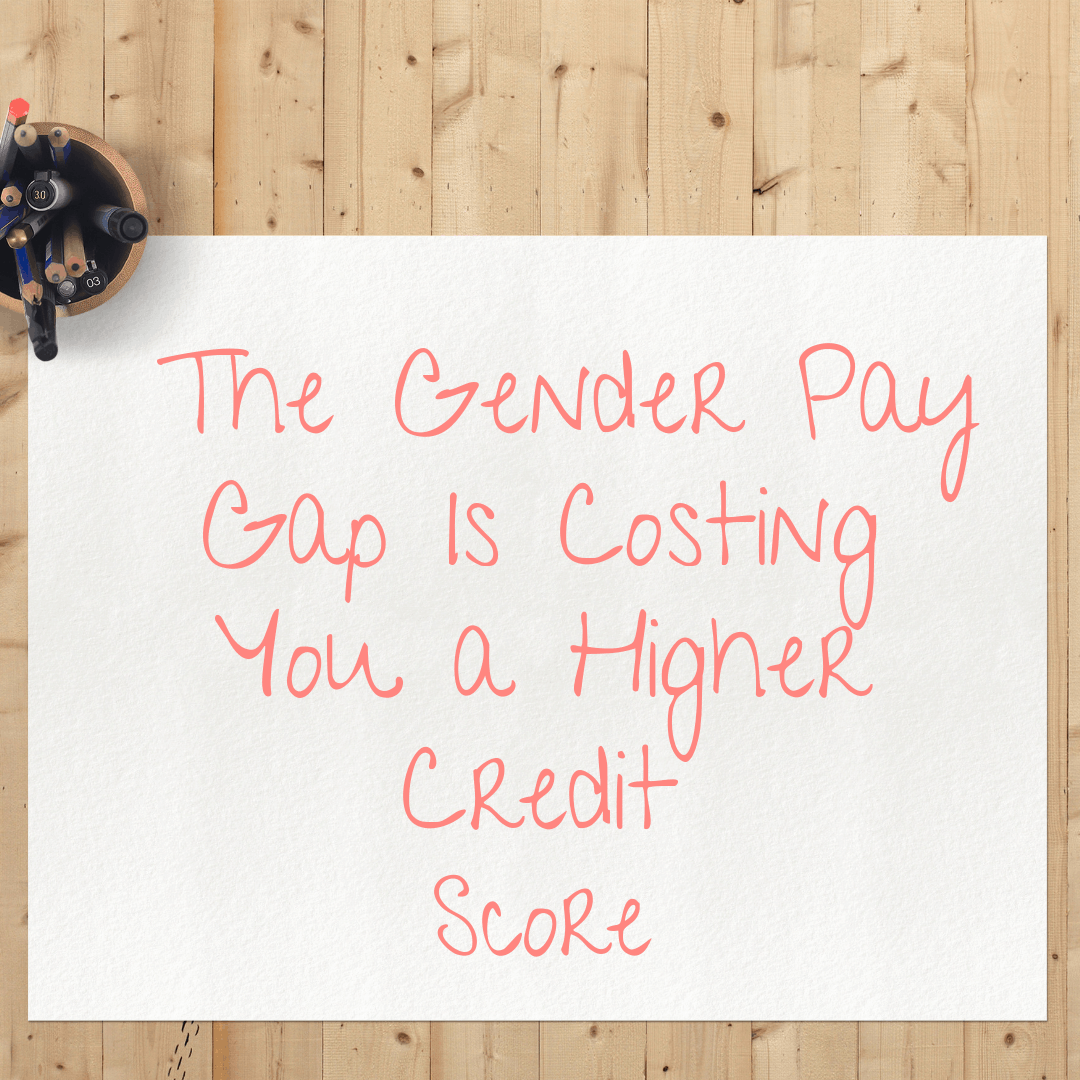 The Gender Pay Gap Is Costing You A Higher Credit Score!