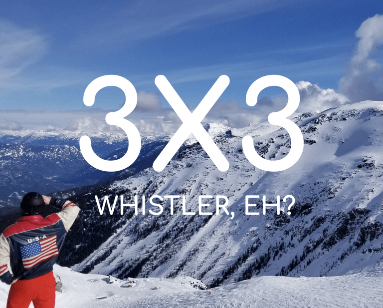 3X3: Whistler, Eh?