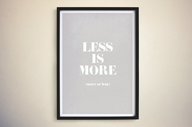 An image of a framed picture that says less is more (more or less).