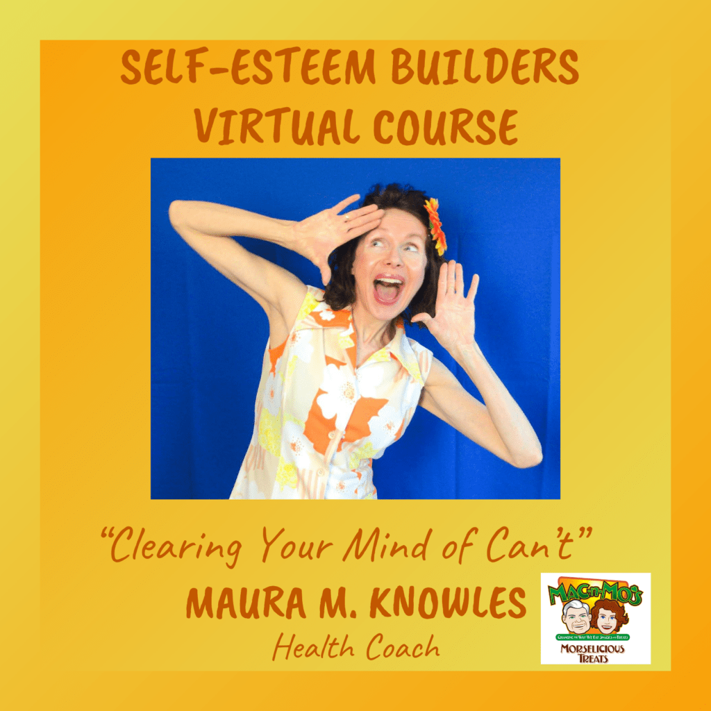 Certified Health Coach, Mo The Morselist, poses in a yellow, orange and white dress against a blue background. Text around the yellow border reads: Self-Esteem Builders Virtual Course. Clearing Your Mind of Can't. Maura M. Knowles, Health Coach