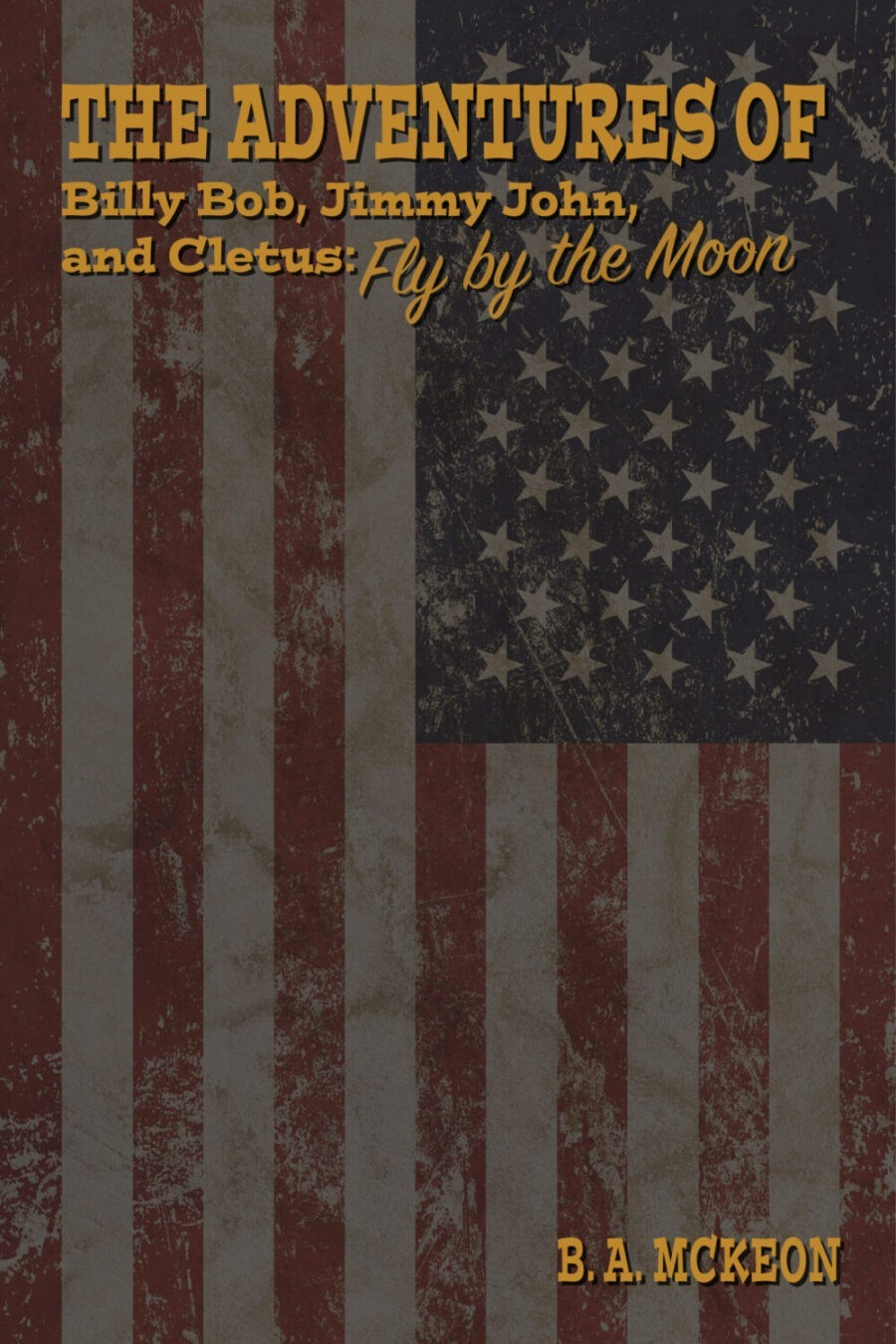The Adventures of Billy Bob, Jimmy John, and Cletus: Fly by the Moon