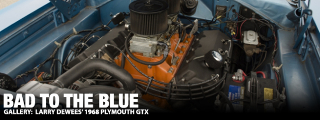 Bad to the Blue: Larry Dewees' 1968 Plymouth GTX - Mopar