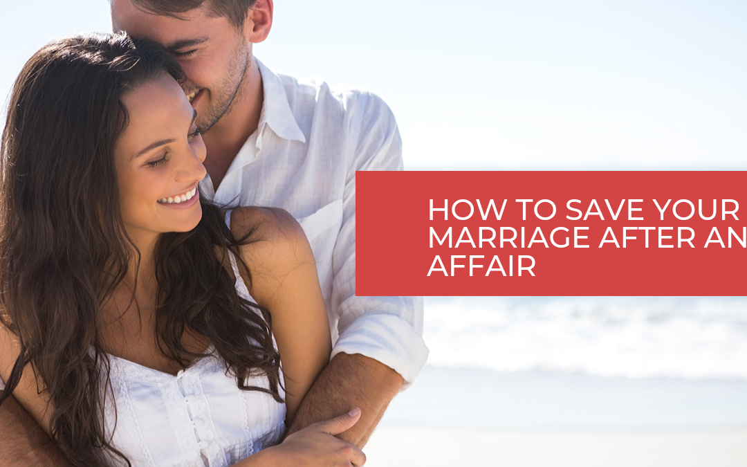 How to Save Your Marriage After an Affair