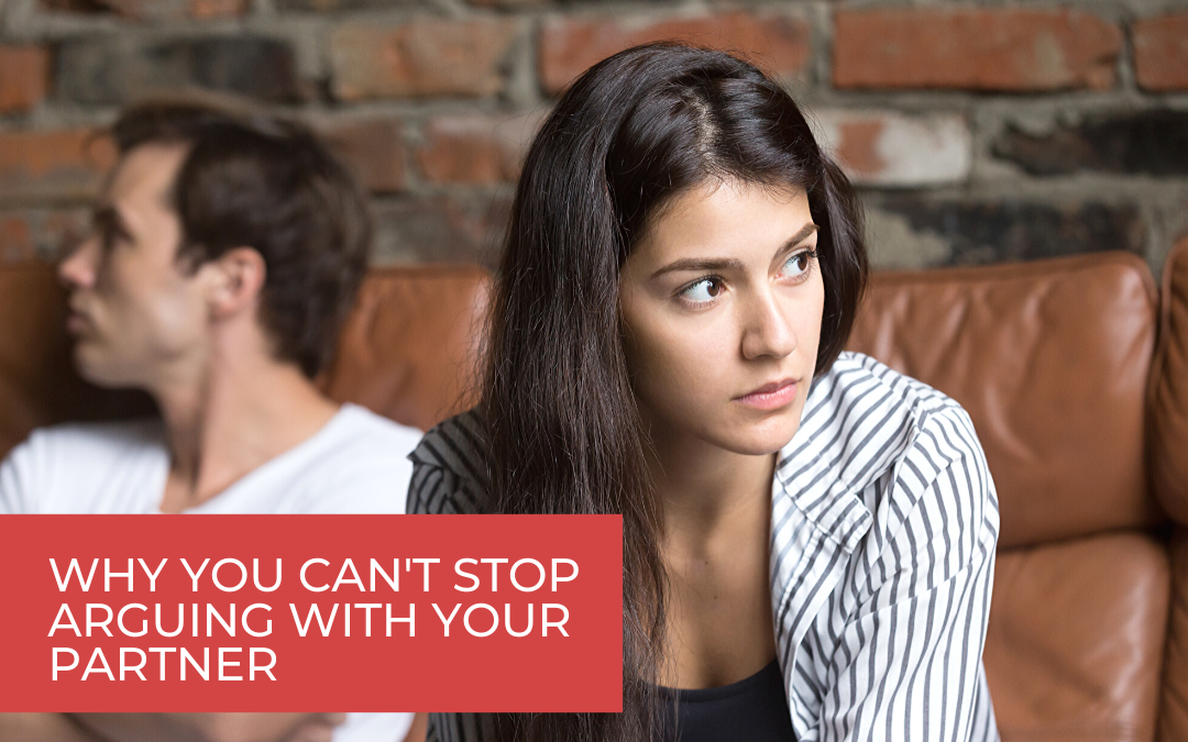 Why You Can't Stop Arguing With Your Partner