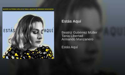 Beatriz Gutiérrez Müller, Canción, Estrena, Música, Tania Libertad, Armando Manzanero, Spotify, Estás Aquí,