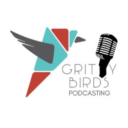 Gritty Birds Podcasting: Production, Launches and Editing
