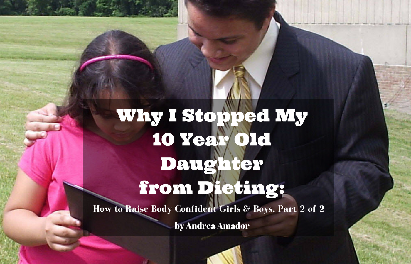 Why I Stopped My 10 Year Old Daughter from Dieting: How to Raise Body Confident Girls & Boys, Part 2 of 2