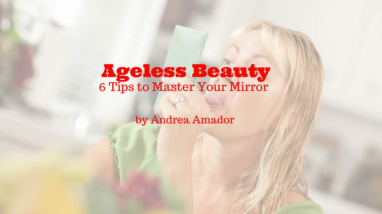 Ageless Beauty: 6 Tips to Master Your Mirror