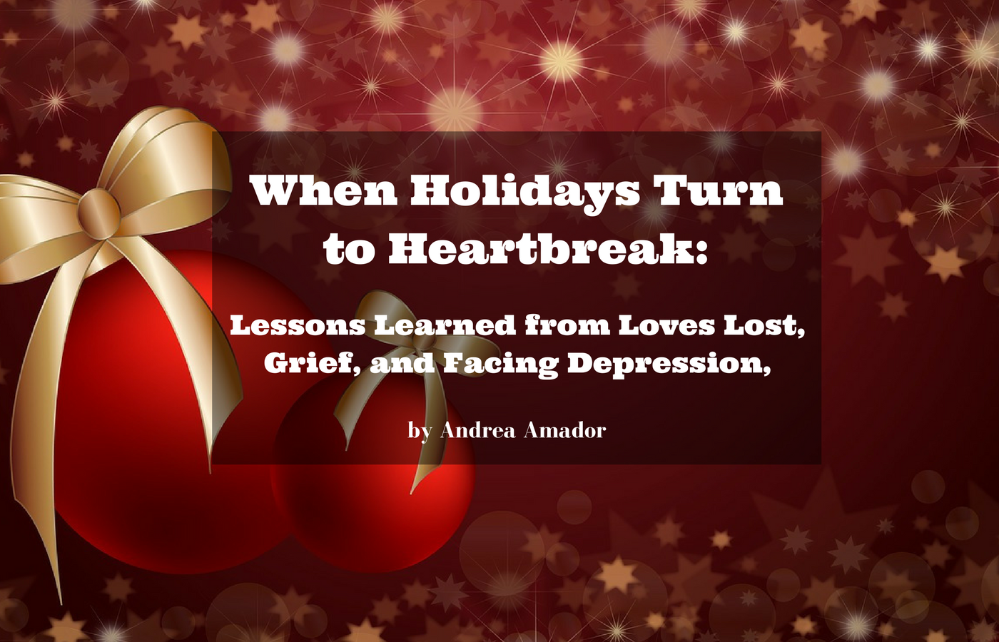 When Holidays Turn to Heartbreak: Lessons Learned from Loves Lost, Grief, and Facing Depression