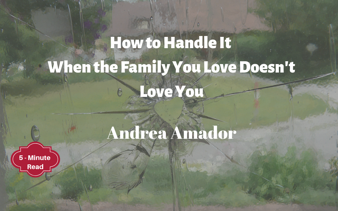 How to Handle It When the Family You Love Doesn't Love You
