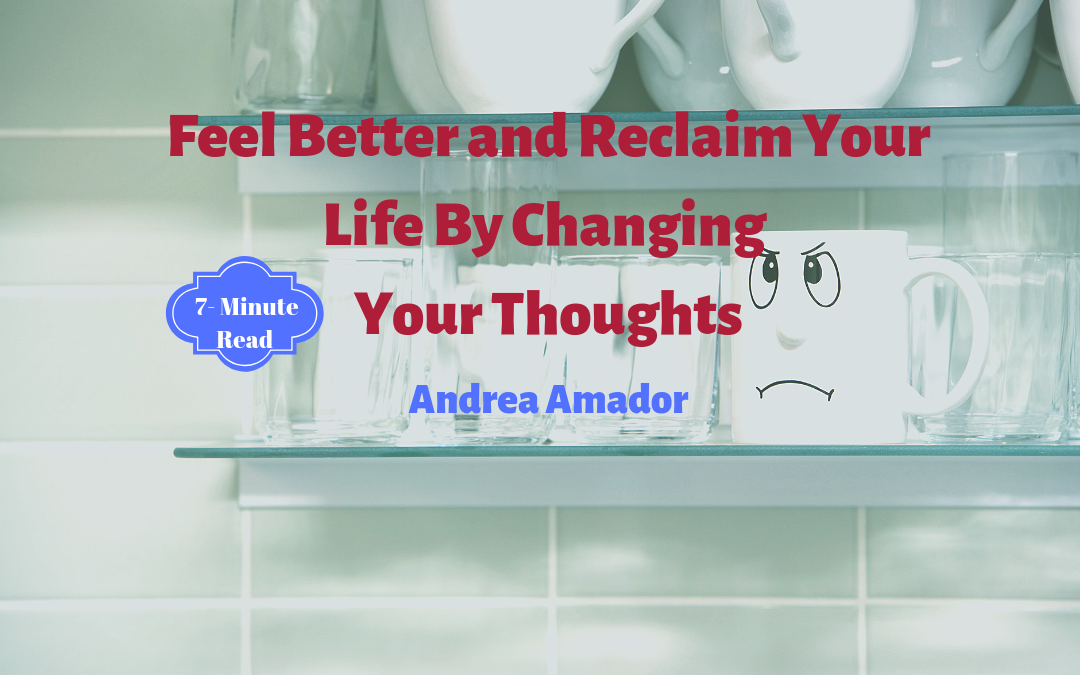 Feel Better and Reclaim Your Life by Changing Your Thoughts