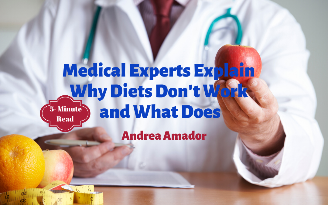 Medical Experts Explain Why Diets Don't Work and What Does