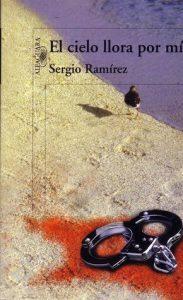 El cielo llora por mi de Sergio Ramírez