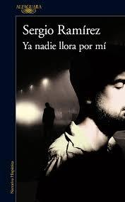 Ya nadie llora por mi de Sergio Ramírez