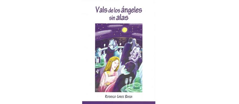 Vals de los ángeles sin alas de Rodrigo Lares Bassa