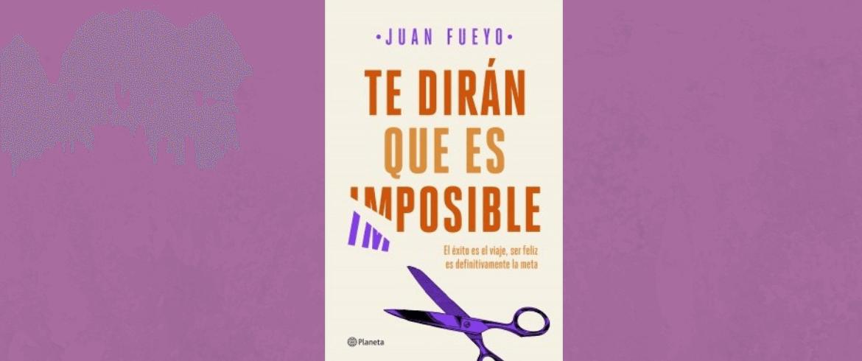 Te dirán que es imposible de Juan Fueyo